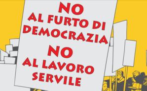 NO al furto di democrazia e al lavoro servile, NO…