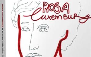 Rosa Luxemburg, così necessaria alla sinistra
